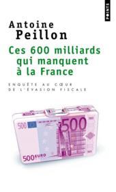 Ces 600 milliards qui manquent à la France ; enquête au coeur de l'évasion fiscale - Couverture - Format classique