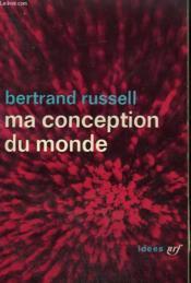 Ma Conception Du Monde. Collection : Idees N° 17 - Couverture - Format classique