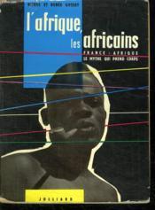 L Afrique, Les Africains . France Afrique Le Mythe Qui Prend Corps Tome1. - Couverture - Format classique