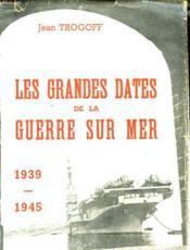 Les Grandes Dates De La Guerre Sur Mer 1939-1945 - Couverture - Format classique