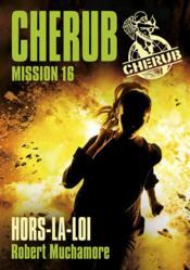 telecharger Cherub mission T.16 – hors-la-loi livre PDF en ligne gratuit