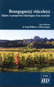 Bourgogne(s) viticole(s) ; enjeux et perspectives historiques d'un territoire - Couverture - Format classique