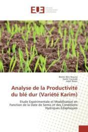 Analyse de la productivite du ble dur (variete karim) - etude experimentale et modelisationen foncti - Couverture - Format classique