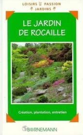 Le jardin de rocaille creation, plantation, entretien - Couverture - Format classique