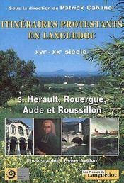 Itinéraires protestants en Languedoc XVIe-XXe siècle t.3 ; Hérault, Rouergue, Aude et Roussillon - Couverture - Format classique