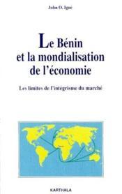 Le Bénin et la mondialisation de l'économie ; les limites de l'intégrisme du marché - Couverture - Format classique