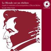Le monde est un théâtre ; d'après les correspondances d'Hector Berlioz - Couverture - Format classique