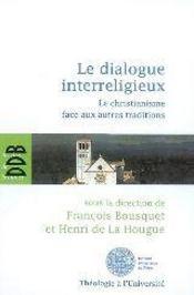 Le dialogue interreligieux ; le christianisme face aux autres traditions - Couverture - Format classique