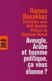 Aveugle, arabe et homme politique, ça vous étonne ? - Couverture - Format classique