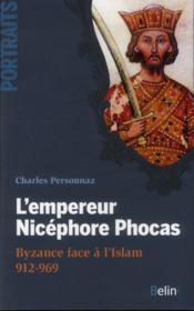 L'empereur Nicéphore Phocas ; Byzance face à l'Islam 912-969 - Couverture - Format classique