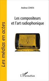 Le compositeurs et l'art radiophonique - Couverture - Format classique