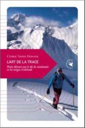 L'art de la trace ; petits detours sur le ski de randonnée - Couverture - Format classique