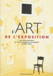L'art de l'exposition ; une documentation sur trente expositions exemplaires du XXe siècle - Couverture - Format classique