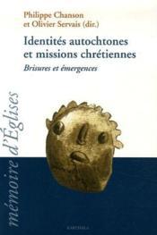 Identités autochtones et missions chrétiennes ; brisures et émergences - Couverture - Format classique