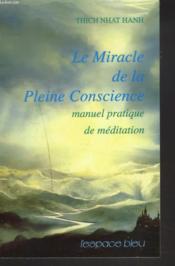 Le miracle de la pleine conscience ; manuel pratique de méditation - Couverture - Format classique