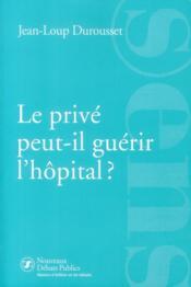 Le privé peut-il guerir l'hopital ? - Couverture - Format classique