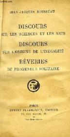Discours Sur Les Sciences Et Les Arts, Discours Sur L'Origine De L'Inegalite, Reveries Du Promeneur Solitaire - Couverture - Format classique