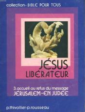 Jesus Liberateur. 3. Accueil Ou Refus Du Message. Jerusalem. En Judee. - Couverture - Format classique