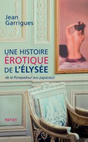 Une histoire érotique de l'Elysée ; de la Pompadour aux paparazzi - Couverture - Format classique