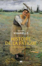 Histoire de la fatigue, du Moyen Age à nos jours - Couverture - Format classique
