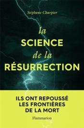 La science de la résurrection ; ils ont repoussé les frontières de la mort - Couverture - Format classique