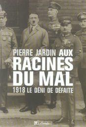 Aux racines du mal ; 1918, le déni de la défaite - Intérieur - Format classique