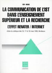 La communication de l'IST dans l'enseignement supérieur et la recherche ; l'effet renater, internet ; actes du colloque des 16, 17 et 18 mars 1995, Bordeaux - Couverture - Format classique