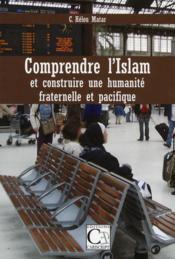 Comprendre l'Islam et construire une humanité fraternelle et pacifique - Couverture - Format classique