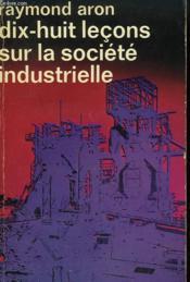 Dix-Huit Lecons Sur La Societe Industrielle. Collection : Idees N° 19 - Couverture - Format classique