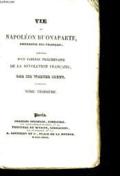 Vie De Napoleon Buonaparte, Empereur Des Francais, Precedee D'Un Tableau Preliminaire De La Revolution Francaise - Tome Iii - Couverture - Format classique