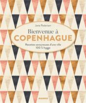 Bienvenue à Copenhague ; recettes savoureuses d'une ville 100% hygge - Couverture - Format classique