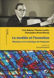 Le modèle et l'invention ; Messiaen et la technique de l'emprunt - Couverture - Format classique
