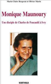 Monique Maunoury ; une disciple de Charles de Foucauld à Ivry - Couverture - Format classique