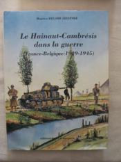 Le Hainaut-Cambrésis dans la guerre (France Belgique 1939-1945) - Couverture - Format classique
