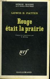 Rouge Etait La Prairie. Collection : Serie Noire N° 1237 - Couverture - Format classique
