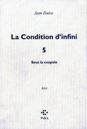 La condition d'infini t.5 ; sous la coupole - Couverture - Format classique