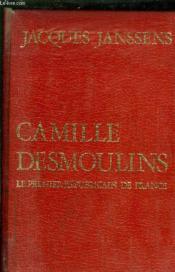 Camille Desmoulins Le Premier Republicain De France - Couverture - Format classique