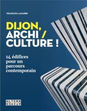 Dijon, archi / culture ! 14 édifices pour un parcours contemporain - Couverture - Format classique