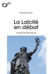 La laïcité en débat ; au-delà des idées reçues (2e édition) - Couverture - Format classique