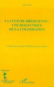 La Culture Bresilienne ; Une Dialectique De La Colonisation - Intérieur - Format classique