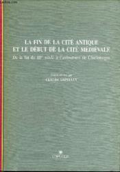 La fin de la cite antique et le debut de la cite medievale - Couverture - Format classique