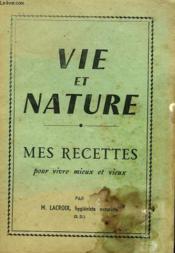 Vie Et Nature. Mes Recettes Pour Vivre Mieux Et Vieux - Couverture - Format classique