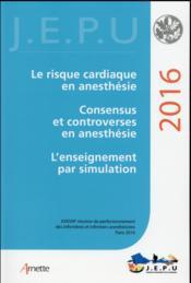 Le risque cardiaque en anesthésie ; consensus et controverses en anesthésie ; l'enseignement par simulation (édition 2016) - Couverture - Format classique