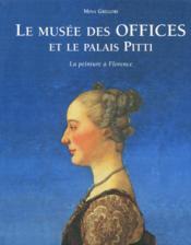 Le musée des Offices et le palais Pitti ; la peinture à Florence - Couverture - Format classique