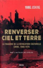 Renverser ciel et terre ; la tragédie de la Révolution culturelle : Chine, 1966-1976 - Couverture - Format classique