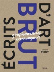 Écrits d'art brut ; graphomanes extravagants - Couverture - Format classique