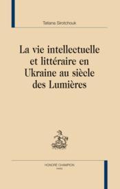 La vie intellectuelle et littéraire en Ukraine au siècle des Lumières - Couverture - Format classique