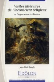 Eidolon T.93 ; Visites Littéraires De L'Inconscient Religieux Ou L'Appartenance A L'Oeuvre - Couverture - Format classique