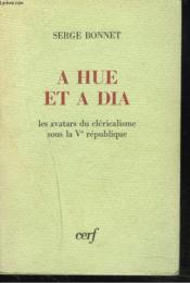 A HUE ET A DIA. LES AVATARS DU CLERICALISME SOUSLA Ve REPUBLIQUE - Couverture - Format classique