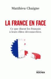 La France en face ; ce que disent les français à leurs élites déconnectées - Couverture - Format classique